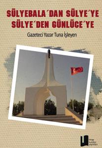 sülyebala'dan sülye'ye sülye'den günlüce'ye-gazeteci yazar tuna işleyen - kitap kulübü yayınları